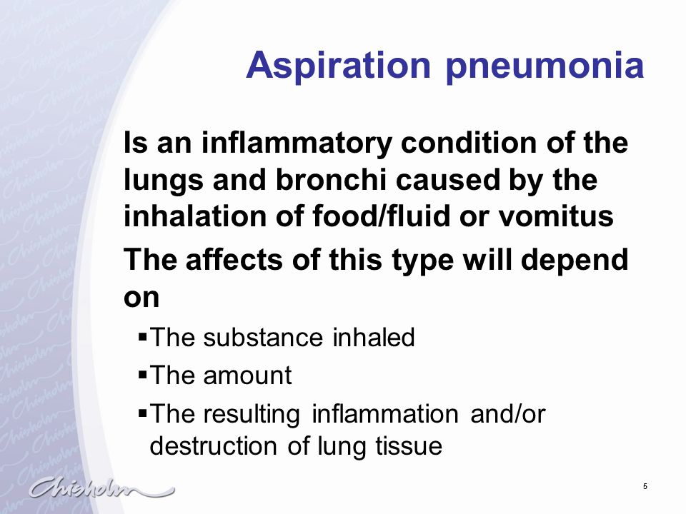 Aspiration pneumonia Is an inflammatory condition of the lungs and bronchi caused by the inhalation of food/fluid or vomitus.