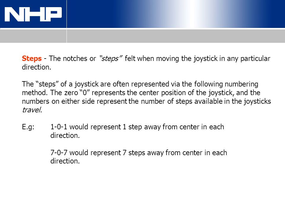 Steps - The notches or steps felt when moving the joystick in any particular direction.