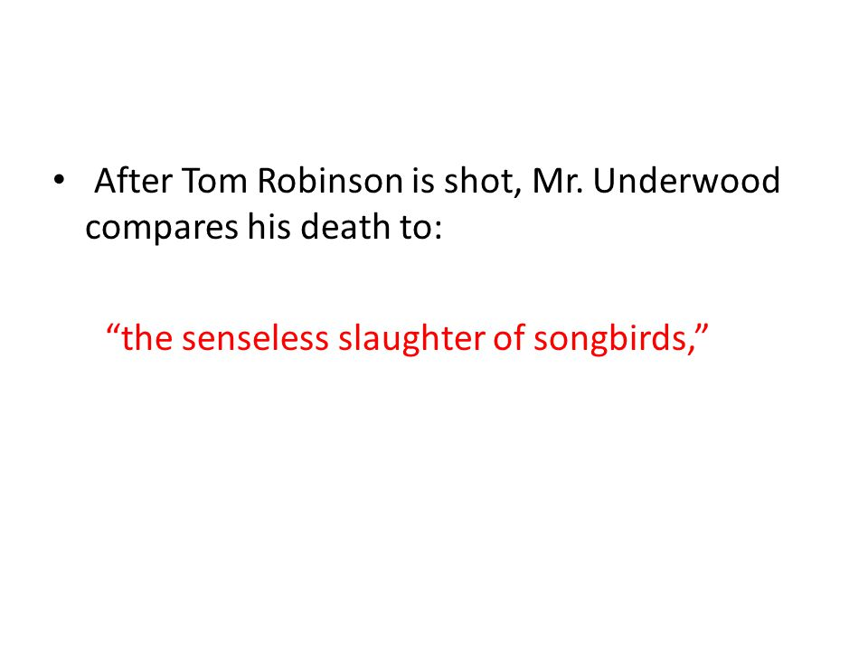 After Tom Robinson is shot, Mr. Underwood compares his death to: