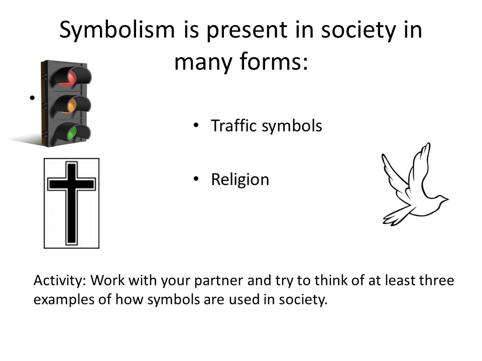 Symbolism is present in society in many forms: