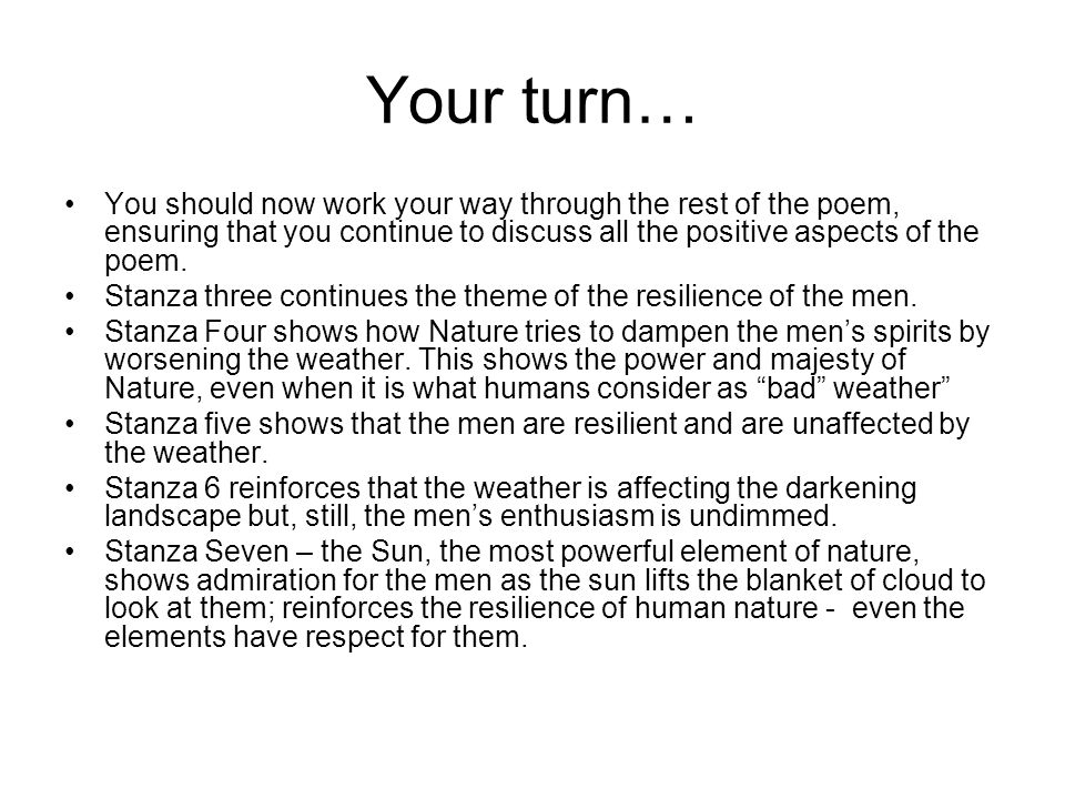Your turn… You should now work your way through the rest of the poem, ensuring that you continue to discuss all the positive aspects of the poem.