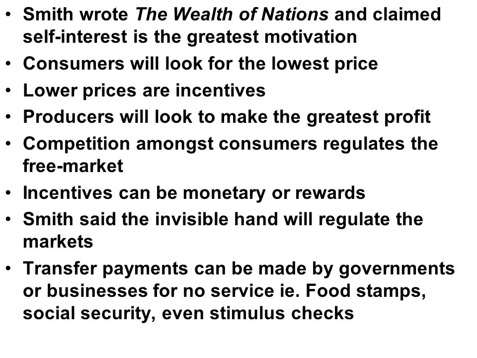 Smith wrote The Wealth of Nations and claimed self-interest is the greatest motivation