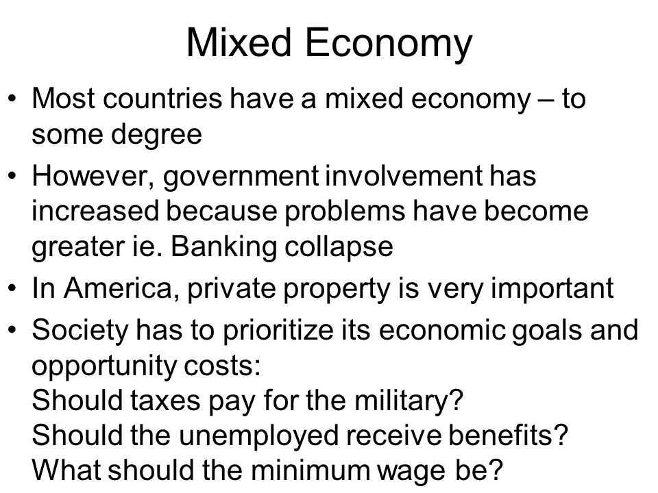 Mixed Economy Most countries have a mixed economy – to some degree