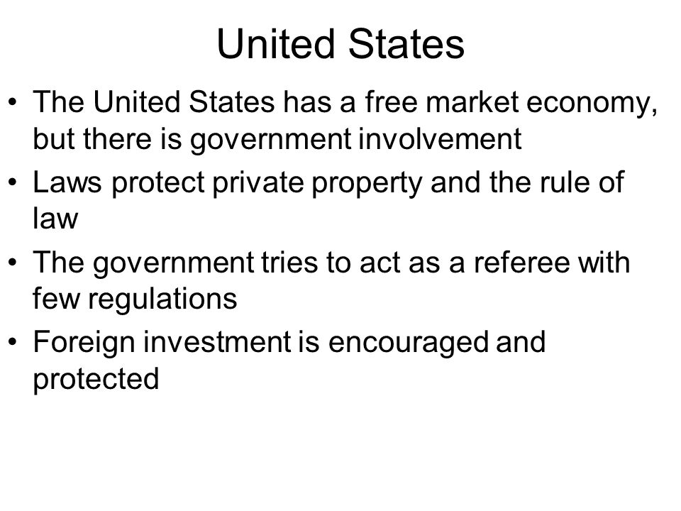 United States The United States has a free market economy, but there is government involvement. Laws protect private property and the rule of law.
