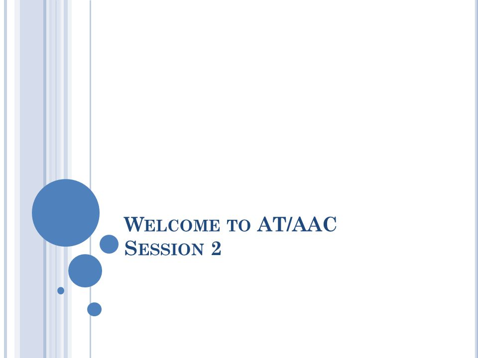 Welcome to AT/AAC Session 2