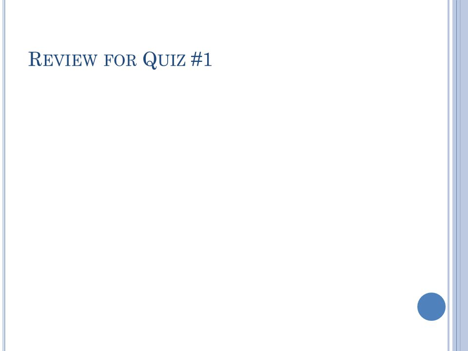 Review for Quiz #1