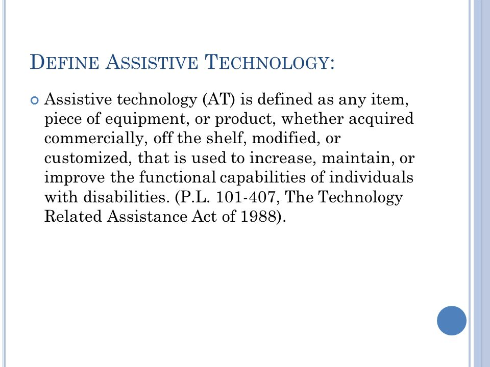 Define Assistive Technology: