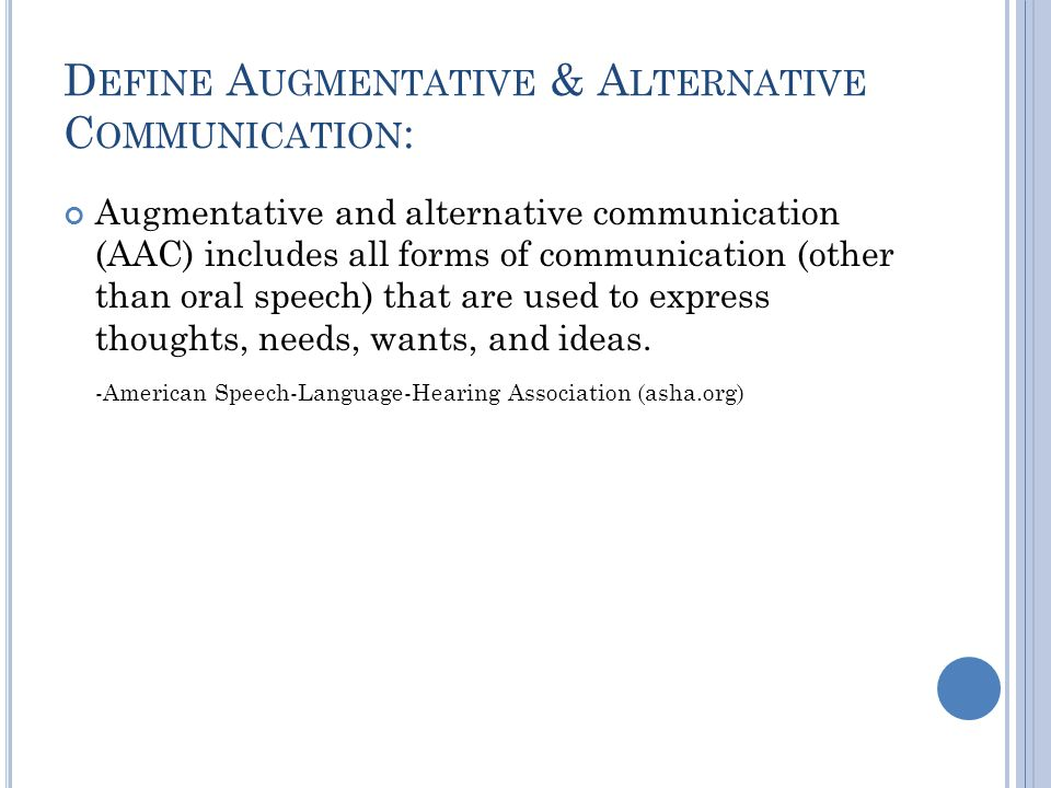 Define Augmentative & Alternative Communication: