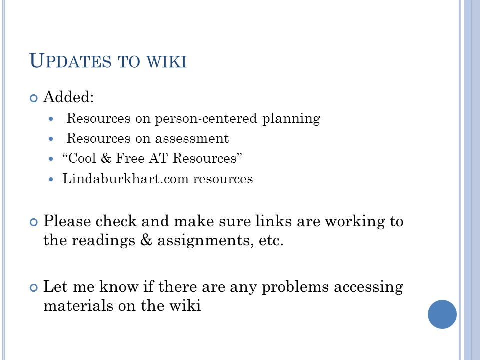 Updates to wiki Added: Resources on person-centered planning. Resources on assessment. Cool & Free AT Resources