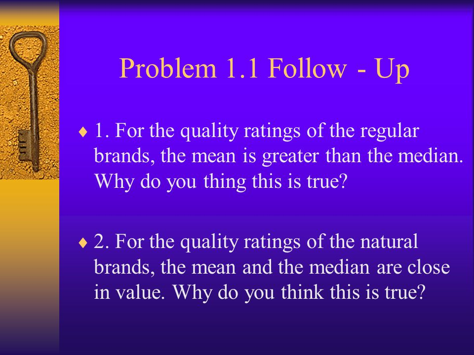Problem 1.1 Follow - Up 1. For the quality ratings of the regular brands, the mean is greater than the median. Why do you thing this is true