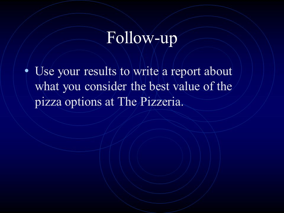 Follow-up Use your results to write a report about what you consider the best value of the pizza options at The Pizzeria.