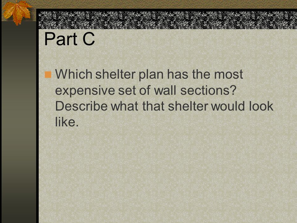 Part C Which shelter plan has the most expensive set of wall sections.