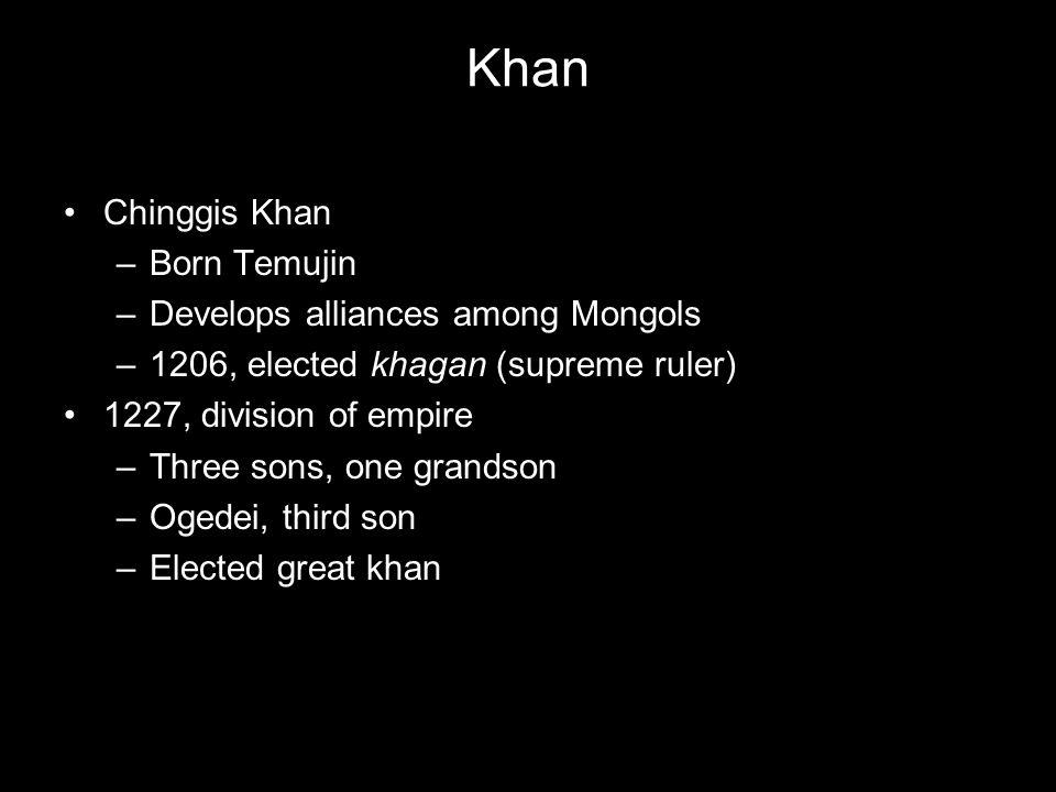 Khan Chinggis Khan Born Temujin Develops alliances among Mongols