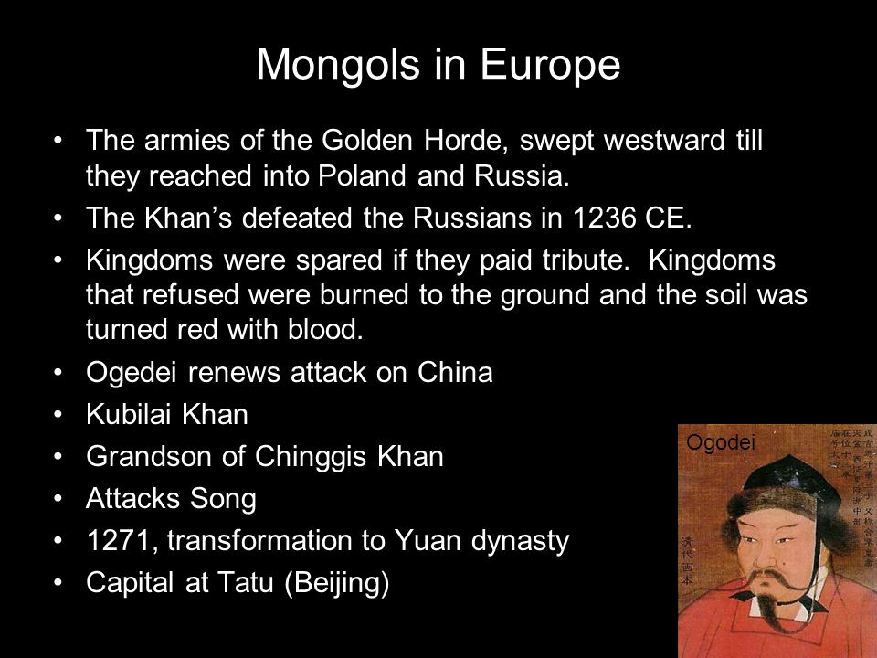 Mongols in Europe The armies of the Golden Horde, swept westward till they reached into Poland and Russia.