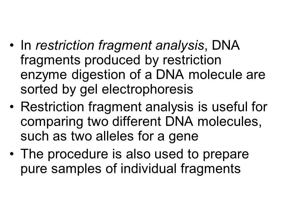 In restriction fragment analysis, DNA fragments produced by restriction enzyme digestion of a DNA molecule are sorted by gel electrophoresis