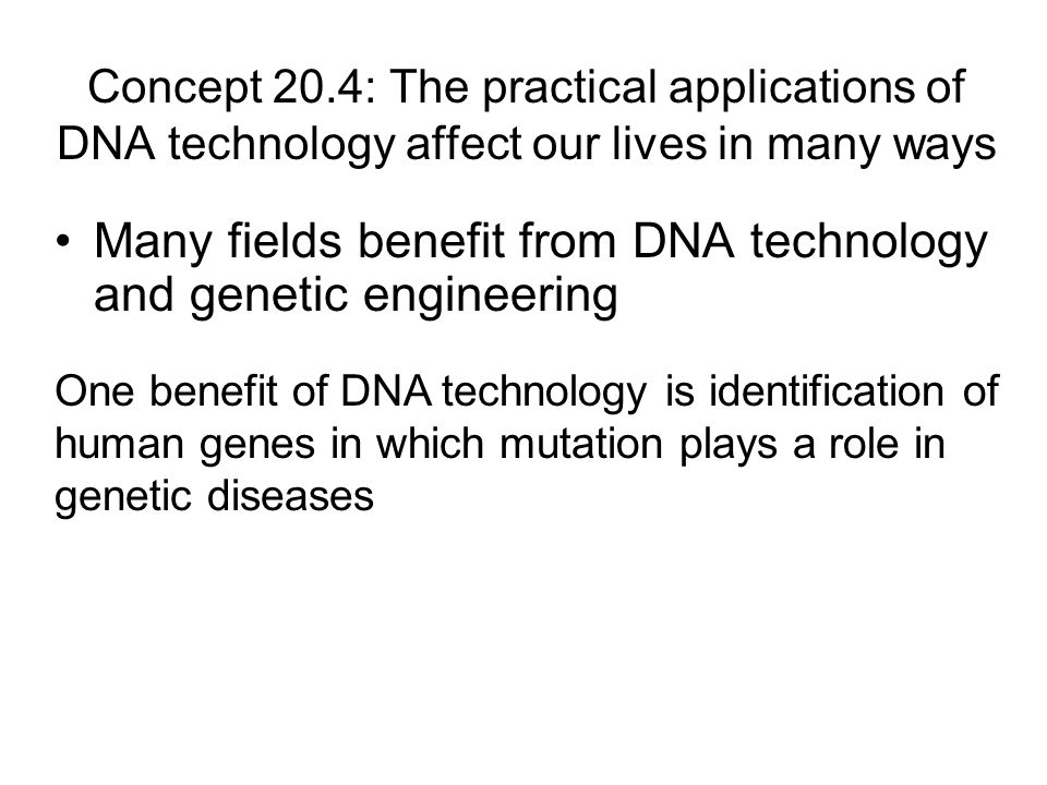 Many fields benefit from DNA technology and genetic engineering