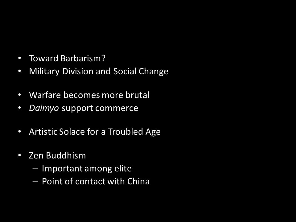 Toward Barbarism Military Division and Social Change. Warfare becomes more brutal. Daimyo support commerce.