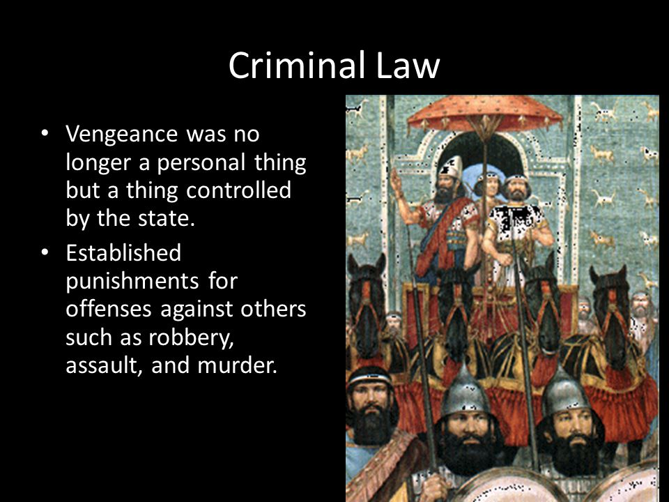 Criminal Law Vengeance was no longer a personal thing but a thing controlled by the state.
