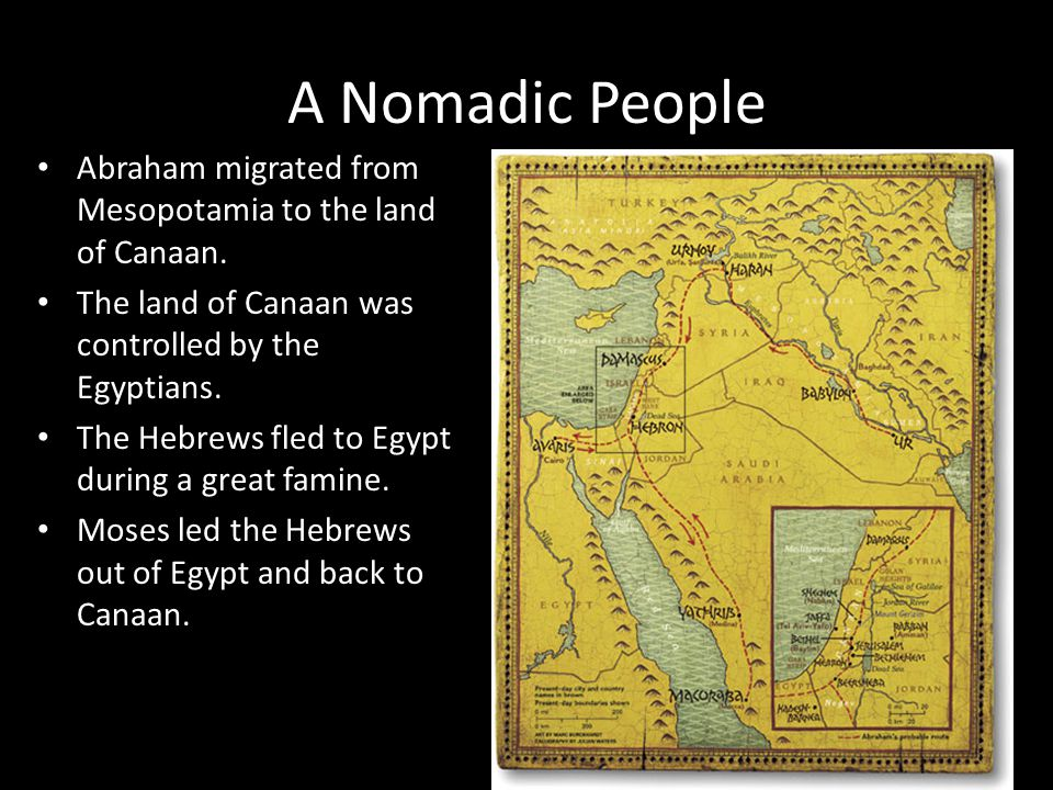 A Nomadic People Abraham migrated from Mesopotamia to the land of Canaan. The land of Canaan was controlled by the Egyptians.