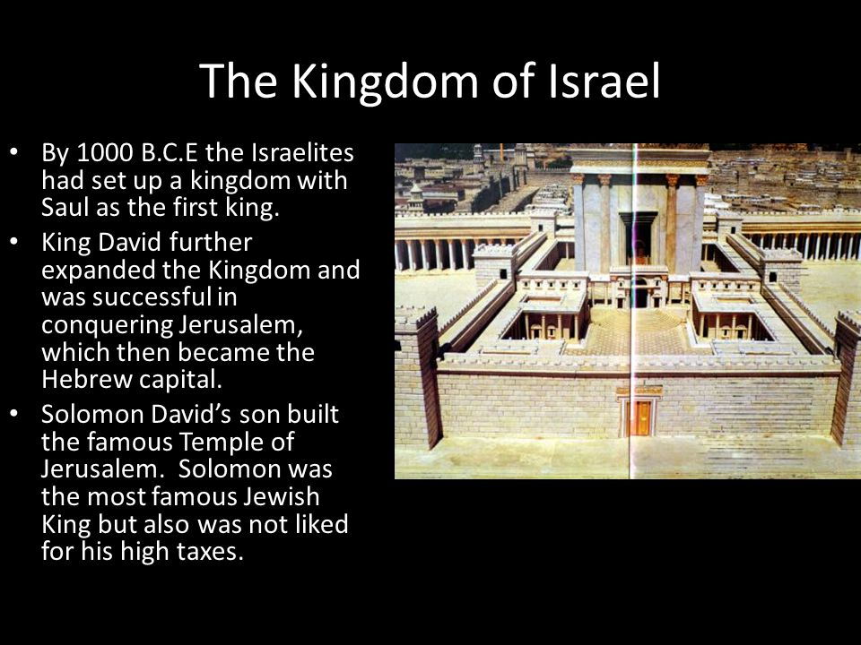 The Kingdom of Israel By 1000 B.C.E the Israelites had set up a kingdom with Saul as the first king.