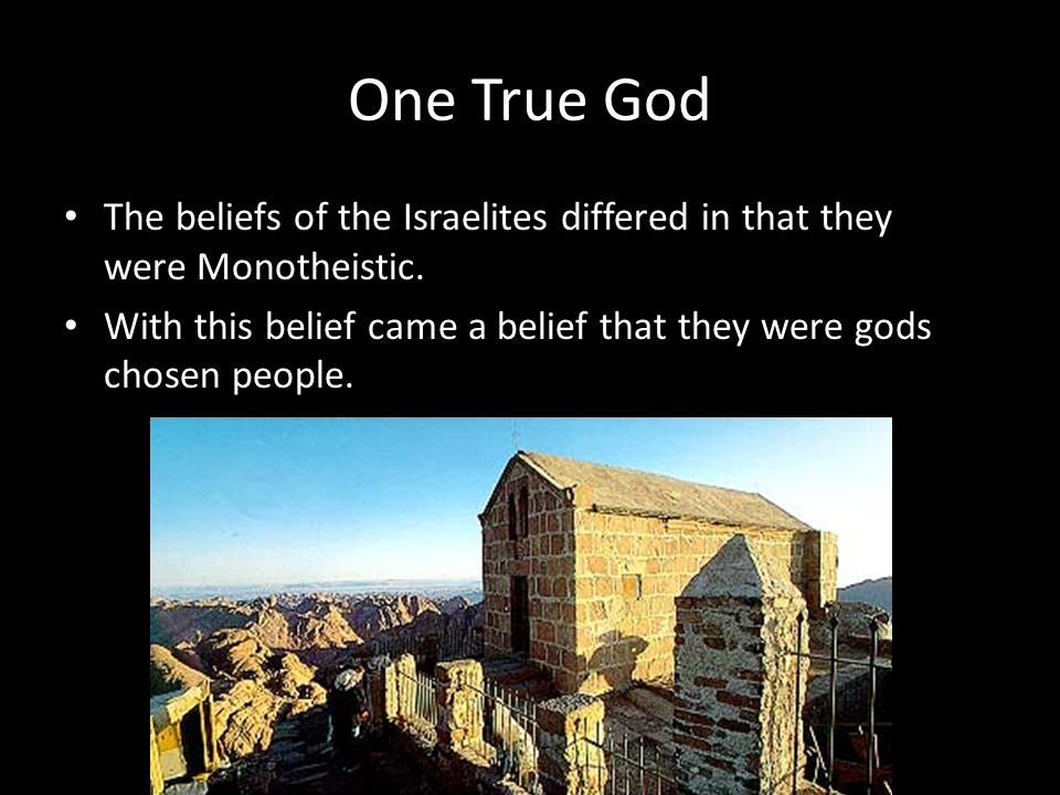 One True God The beliefs of the Israelites differed in that they were Monotheistic.