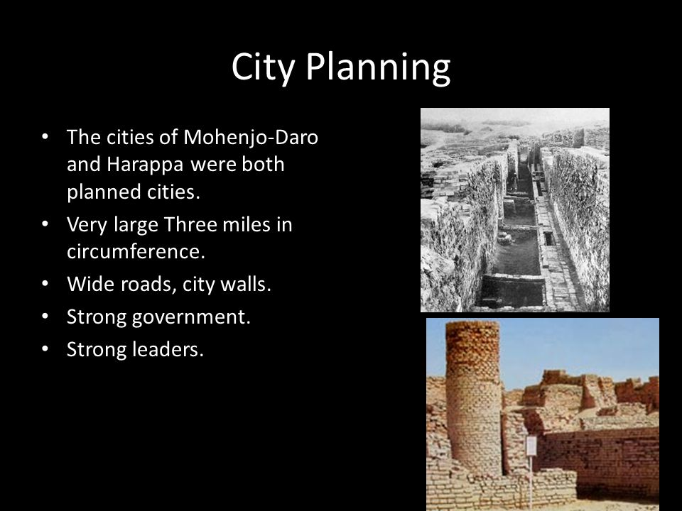 City Planning The cities of Mohenjo-Daro and Harappa were both planned cities. Very large Three miles in circumference.