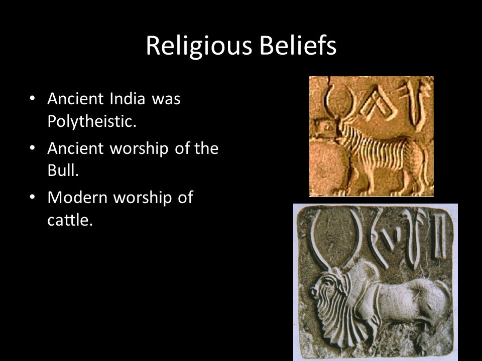Religious Beliefs Ancient India was Polytheistic.