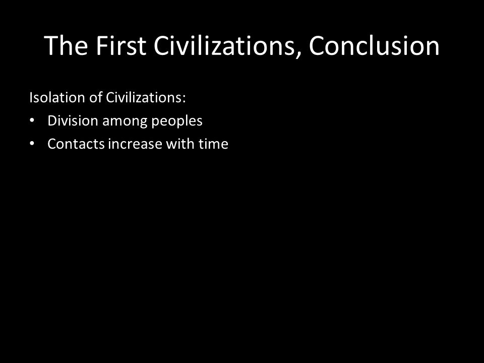 The First Civilizations, Conclusion