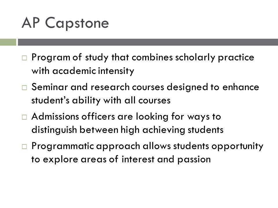 AP Capstone Program of study that combines scholarly practice with academic intensity.