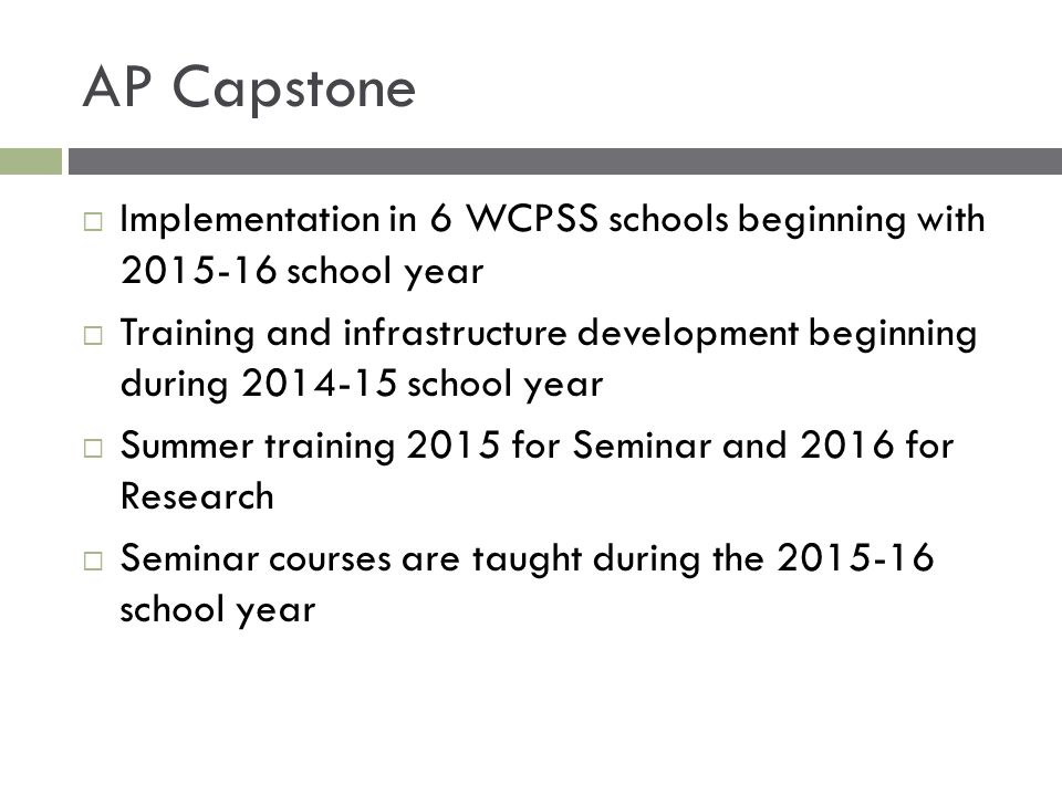 AP Capstone Implementation in 6 WCPSS schools beginning with 2015-16 school year.