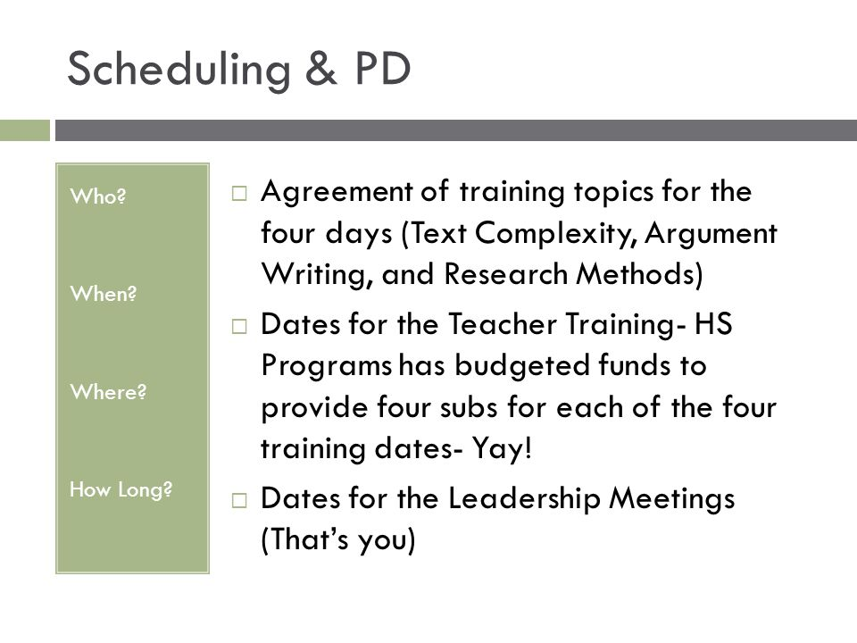 Scheduling & PD Who When Where How Long
