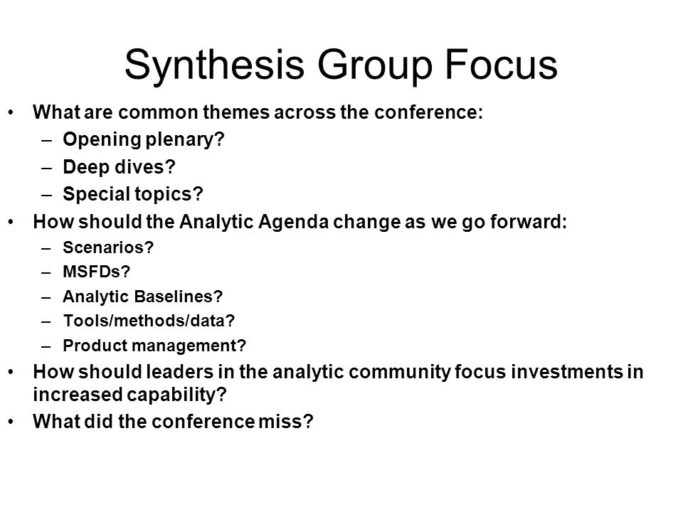 Synthesis Group Focus What are common themes across the conference: