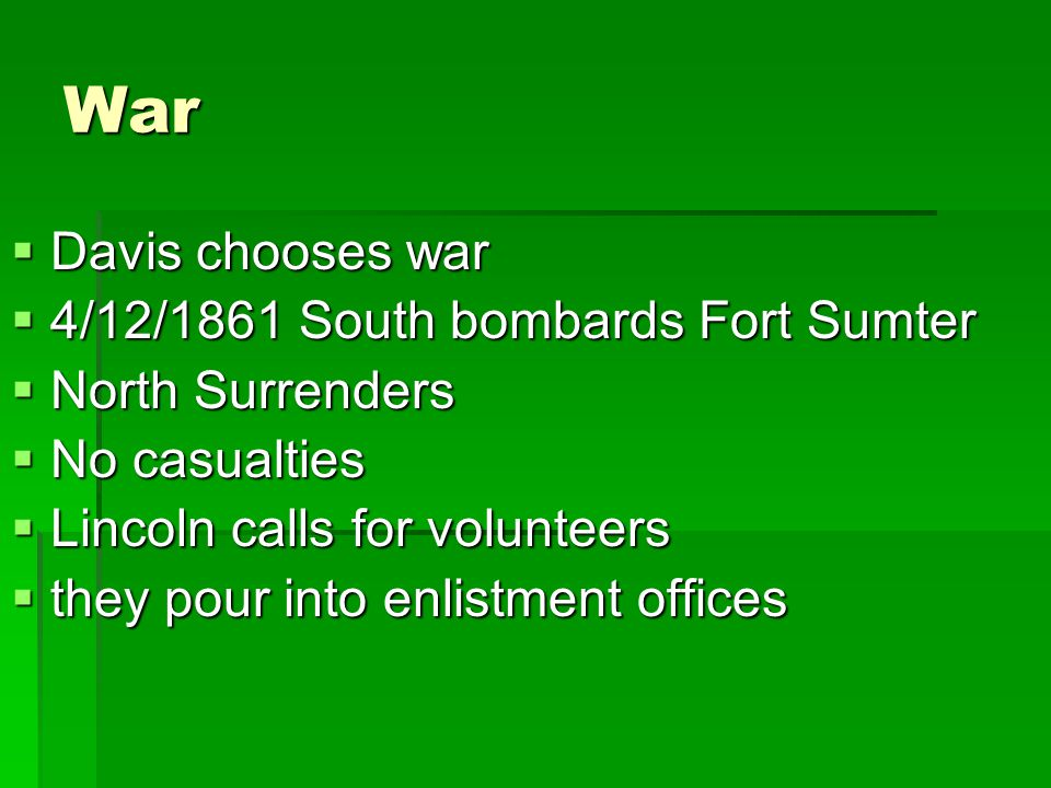 War Davis chooses war 4/12/1861 South bombards Fort Sumter