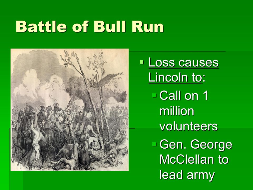 Battle of Bull Run Loss causes Lincoln to: