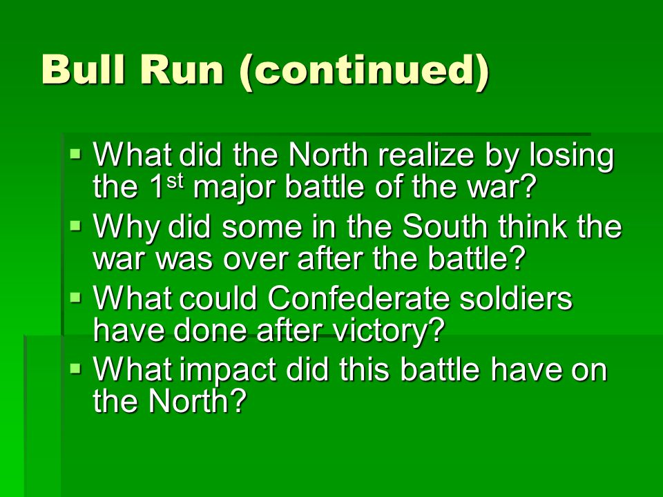 Bull Run (continued) What did the North realize by losing the 1st major battle of the war