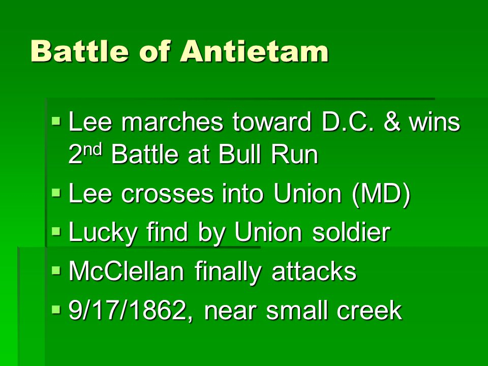 Battle of Antietam Lee marches toward D.C. & wins 2nd Battle at Bull Run. Lee crosses into Union (MD)