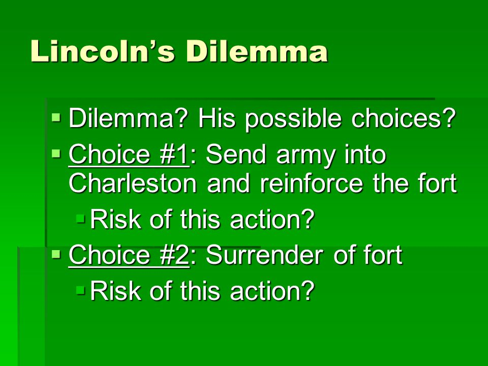 Lincoln's Dilemma Dilemma His possible choices