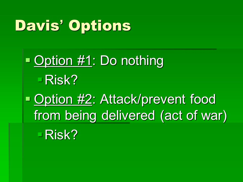 Davis' Options Option #1: Do nothing Risk