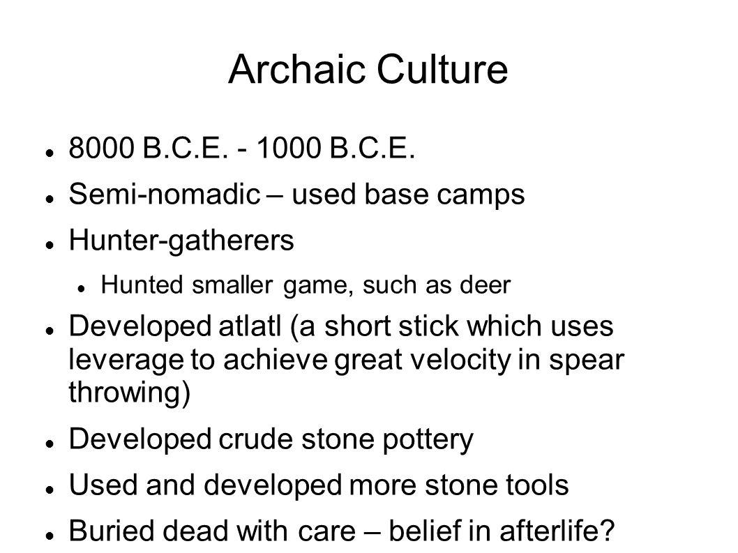 Archaic Culture 8000 B.C.E. - 1000 B.C.E.