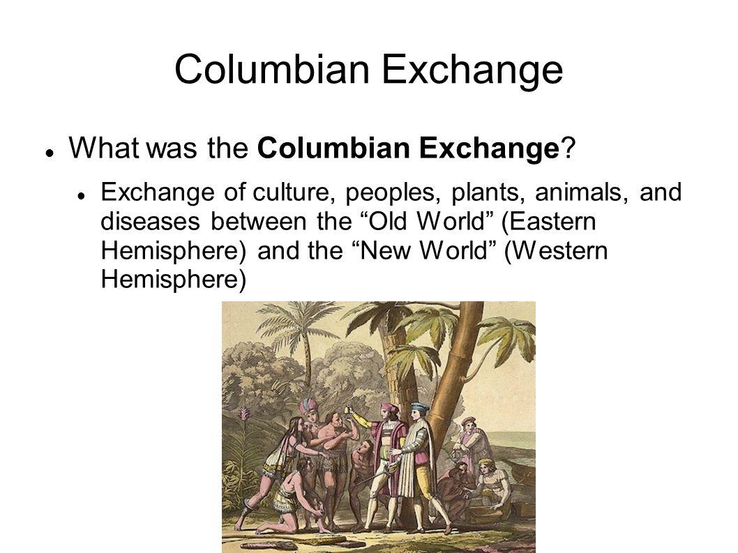 Columbian Exchange What was the Columbian Exchange