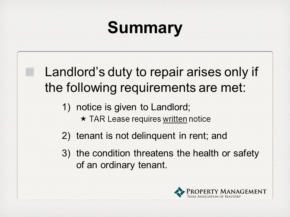 SummaryLandlord's duty to repair arises only if the following requirements are met: notice is given to Landlord;