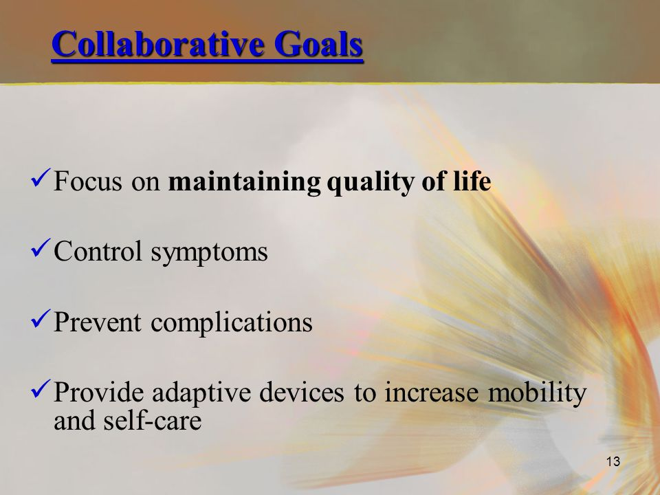 Collaborative Goals Focus on maintaining quality of life