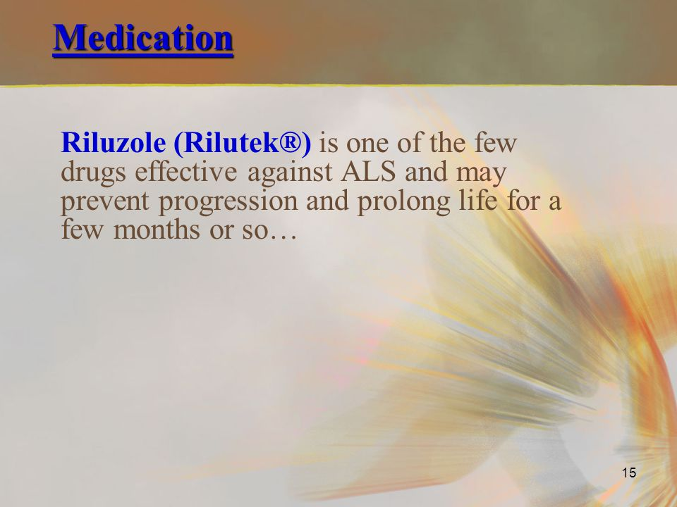 Medication Riluzole (Rilutek®) is one of the few drugs effective against ALS and may prevent progression and prolong life for a few months or so…