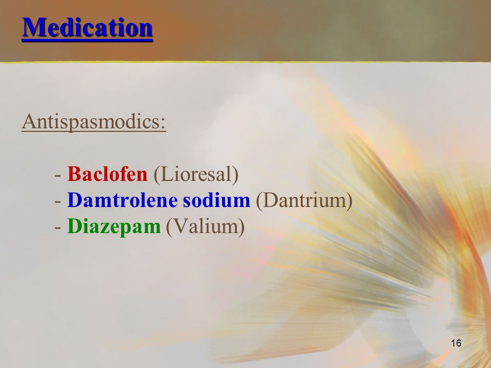 Medication - Baclofen (Lioresal) - Damtrolene sodium (Dantrium)