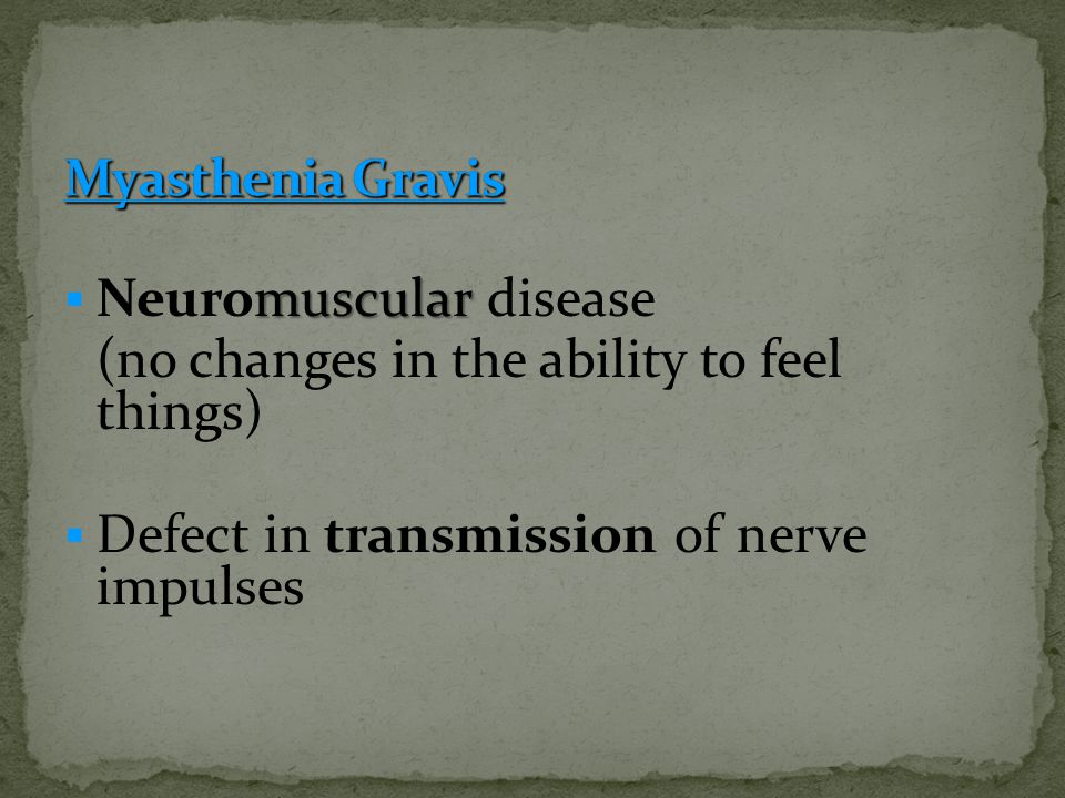 Neuromuscular disease (no changes in the ability to feel things)