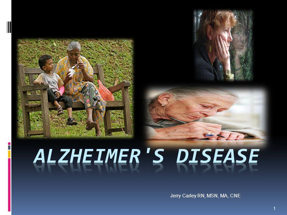 Alzheimer s Disease Jerry Carley RN, MSN, MA, CNE