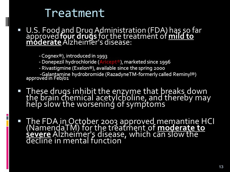Treatment U.S. Food and Drug Administration (FDA) has so far approved four drugs for the treatment of mild to moderate Alzheimer s disease: