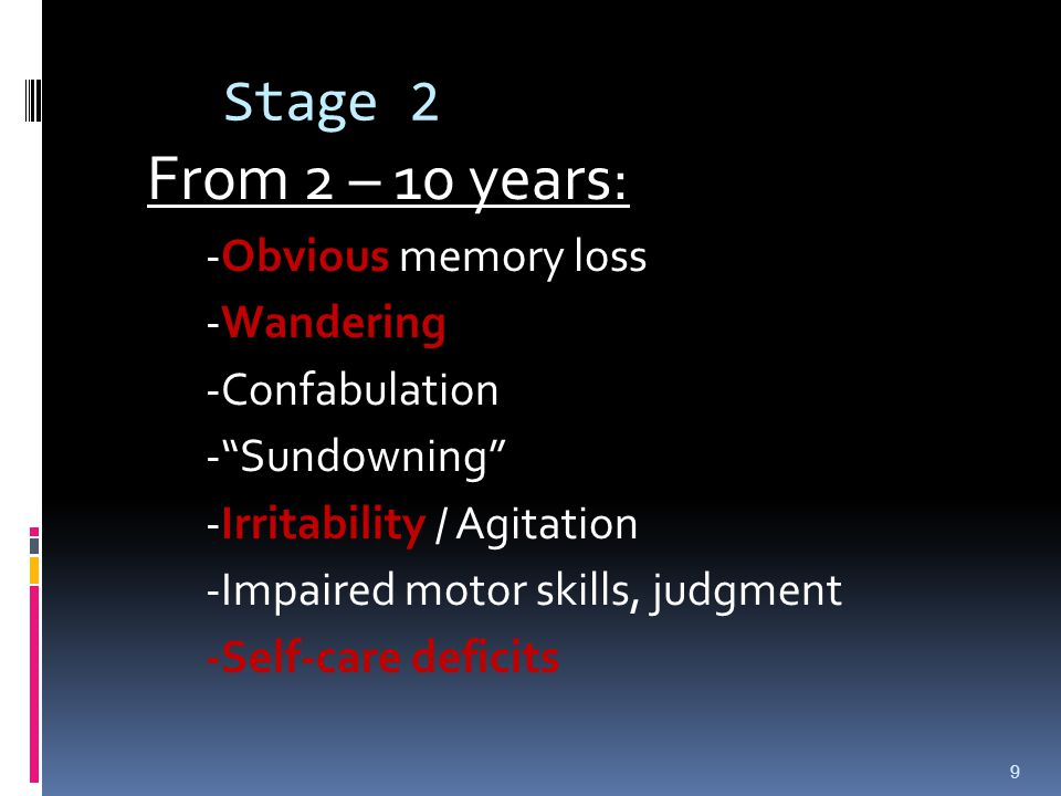 Stage 2 -Obvious memory loss -Wandering -Confabulation - Sundowning