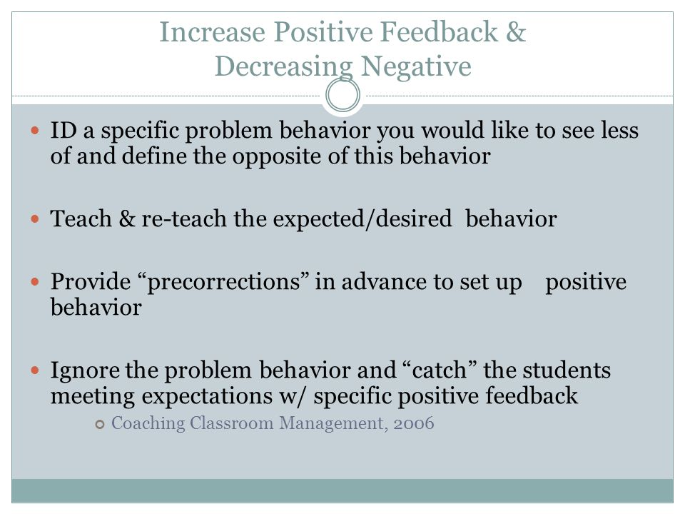 Increase Positive Feedback & Decreasing Negative
