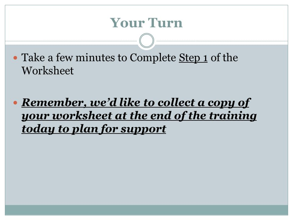 Your Turn Take a few minutes to Complete Step 1 of the Worksheet